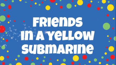 慢速英文早教儿歌(歌词滚动):Friends In A Yellow Submarine
