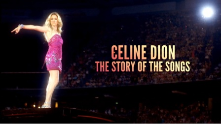 【CelineCN】独家 Celine Dion The Story of the Songs
