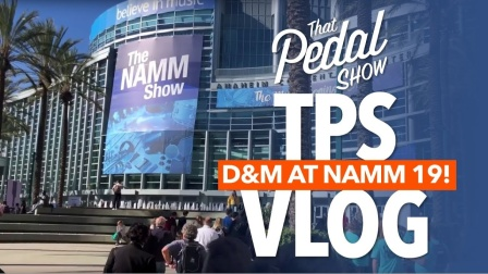TPS Vlog- So We Went To NAMM 2019 After All - That Pedal Show