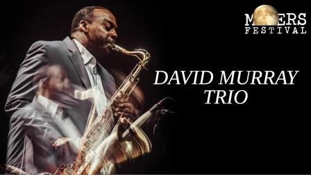 ★ME威律动★David Murray Trio - Moers Festival 2021