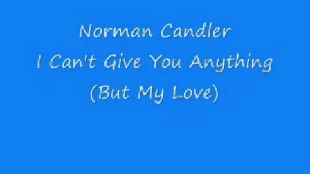 Norman Candler - I Can't Give You Anything (But My Love)