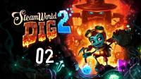 安逸菌《蒸汽世界: 挖掘2》横板RPG解谜游戏Ep2 长满植物的洞穴