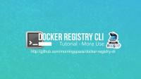 Docker Registry CLI轻松管理Docker注册表(下)