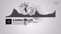 Karma Fields - Build The Cities (feat. Kerli) (Grabbitz Remix) [Monstercat Rles]