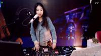 靓妹DJ2018精选中文歌曲DJ超劲爆现场美女打碟DJ嗨曲串烧
